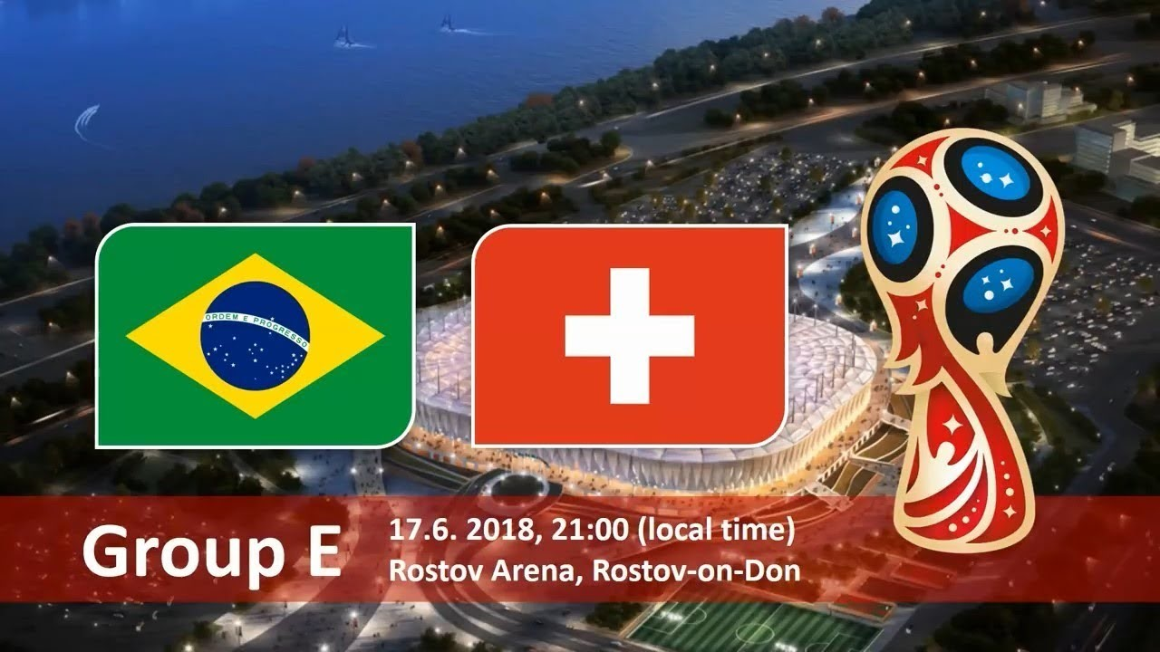Brazil vs Switzerland - 17 June 2018 – Rostov Arena, Rostov-on_Don, Russia