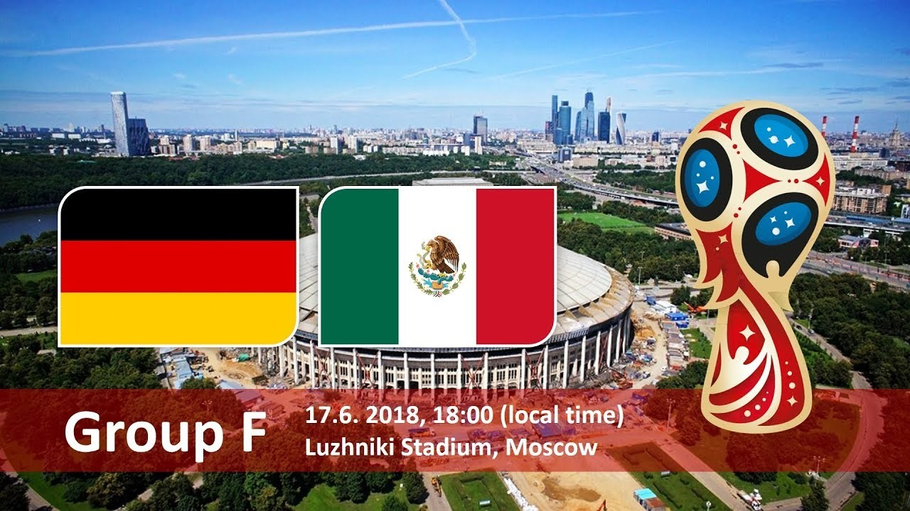 Germany vs Mexico - 17 June 2018 – Luzhniki Stadium, Moscow, Russia